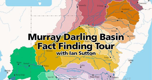 Ian Sutton's Fact Finding Tour – What's up with the Murray Darling Basin – Part 1