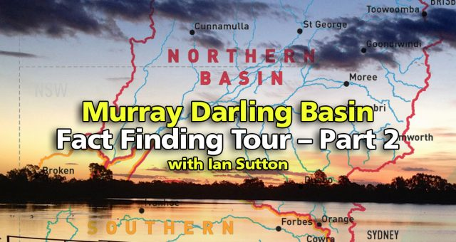 Ian Sutton's Fact Finding Tour – What's up with the Murray Darling Basin – Part 2