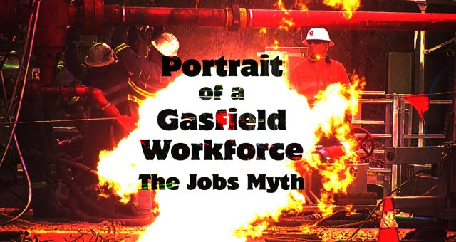 Portrait of a Gasfield Workforce – The Jobs Myth